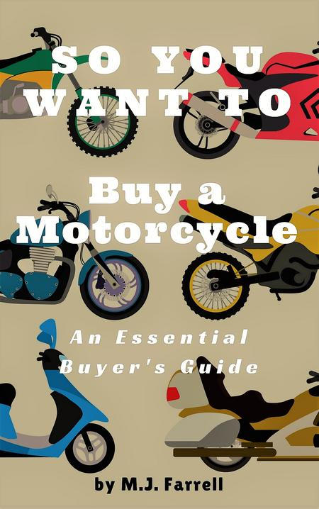 So You Want to Buy a Motorcycle: An Essential Buyer's Guide